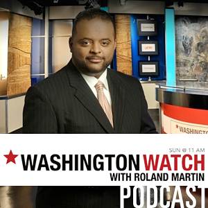 Washington Watch with Roland Martin Video Podcast