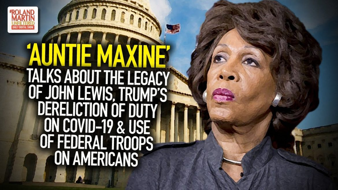 'Auntie Maxine' Talks About The Legacy Of John Lewis & Trump's Dereliction Of Duty On COVID-19