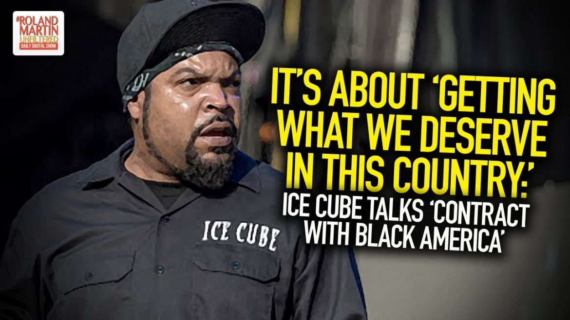 It's About 'Getting What We Deserve In This Country:' Ice Cube Talks 'Contract With Black America'