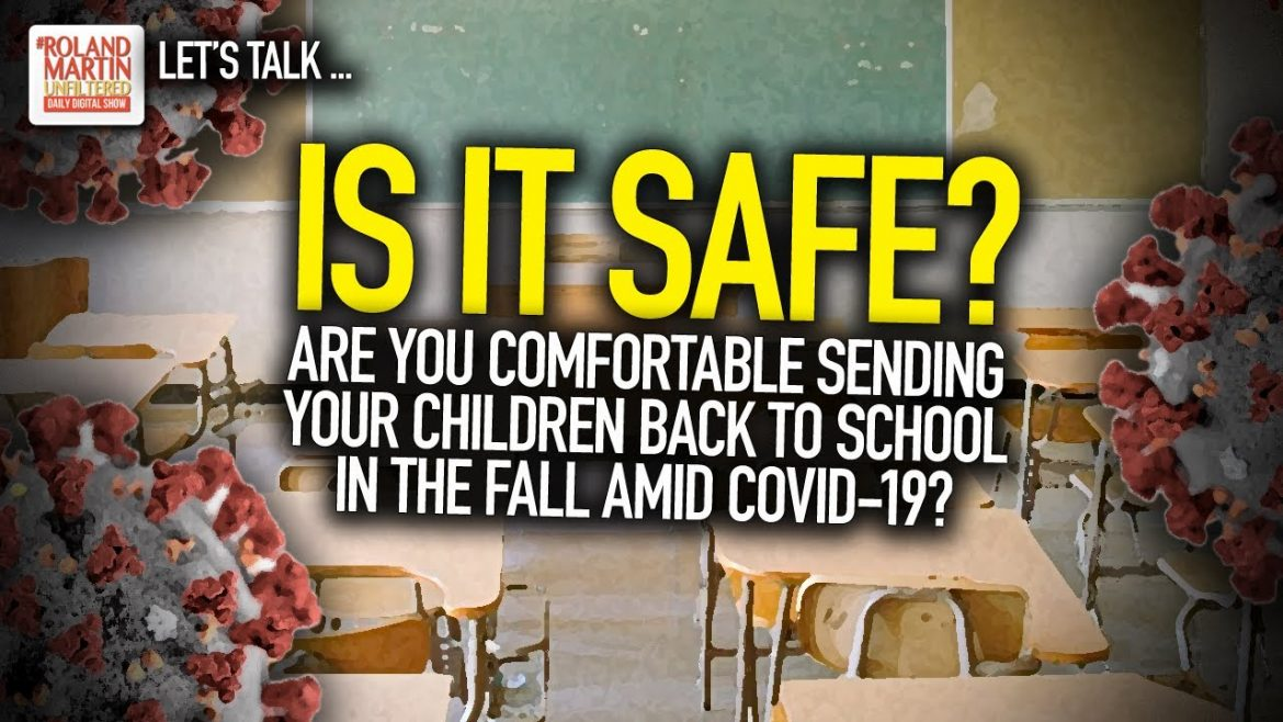 Is It Safe? Are You Comfortable Sending Your Children Back To School In The Fall Amid COVID-19?
