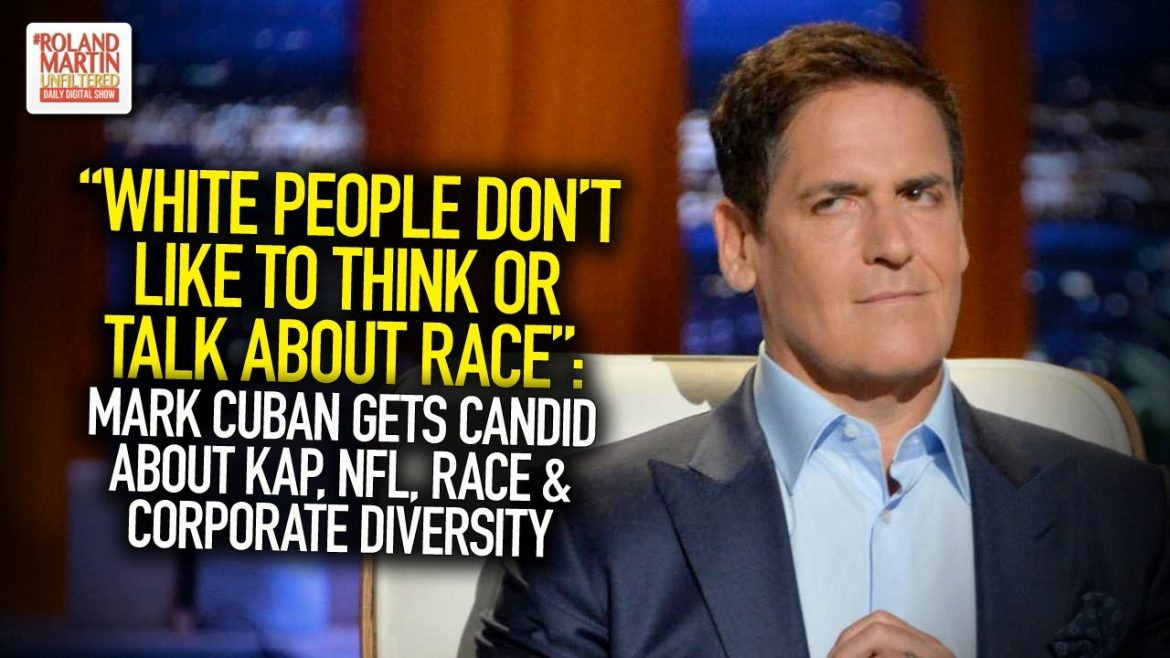 """White People Don't Like To Think Or Talk About Race"": Mark Cuban Talks Kap, NFL, Race & Diversity"