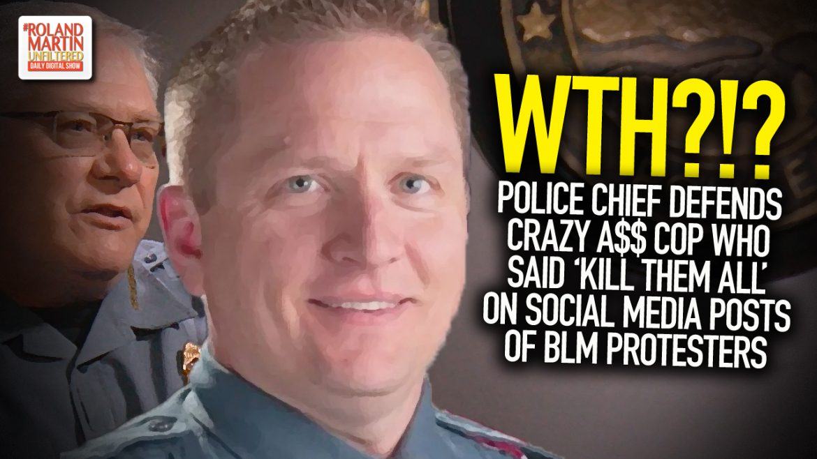 Police Chief Defends Crazy A$$ Cop Who Said 'Kill Them All' On Social Media Posts Of BLM Protesters