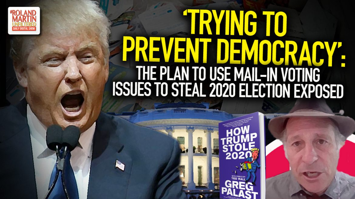 'Trying To Prevent Democracy': The Plan To Use Mail-In Voting Issues To Steal The 2020 Election Exposed