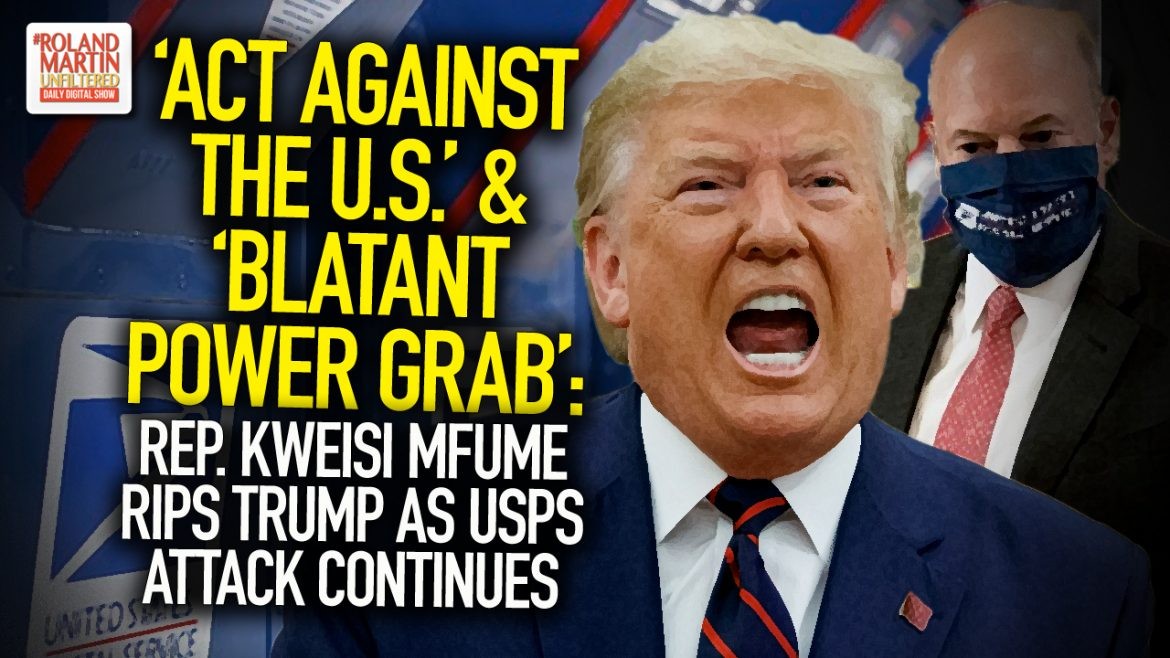 'Act Against The U.S.' & 'Blatant Power Grab': Rep. Kweisi Mfume Rips Trump As USPS Attack Continues