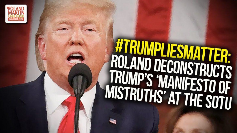 #TrumpLiesMatter: Roland Deconstructs Trump's 'Manifesto Of Mistruths' At The SOTU