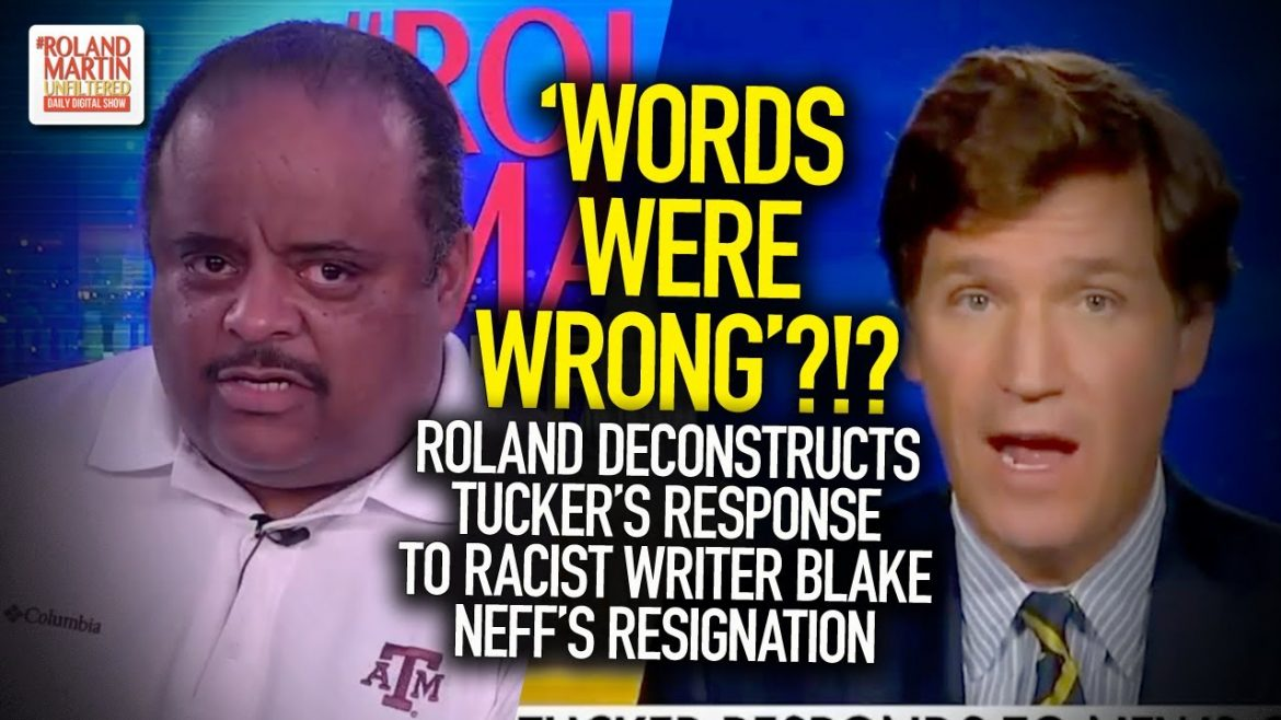 Words Were Wrong?!? Roland Deconstructs Tucker's Response To Racist Writer Blake Neff's Resignation