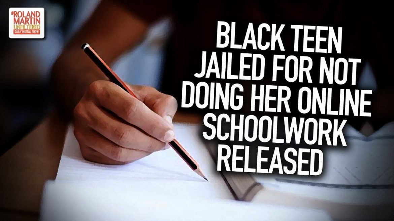 Black Teen Jailed For Not Doing Her Online Schoolwork Released