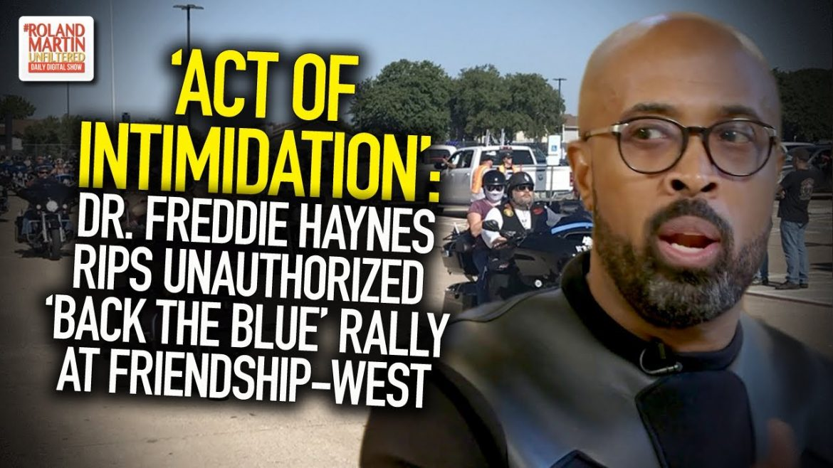 'Act Of Intimidation': Dr. Freddie Haynes Rips Unauthorized 'Back The Blue' Rally At Friendship-West